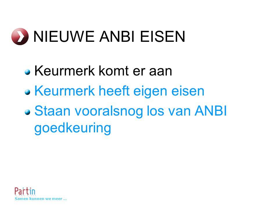 Samen kunnen we meer … NIEUWE ANBI EISEN Keurmerk komt er aan Keurmerk heeft eigen eisen Staan vooralsnog los van ANBI goedkeuring