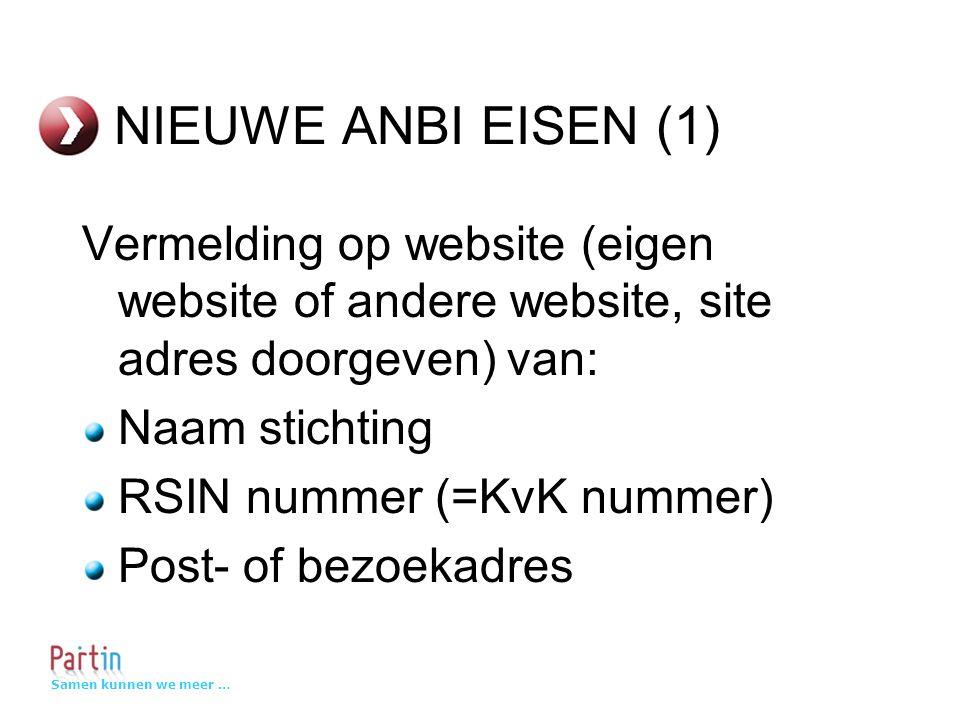 Samen kunnen we meer … NIEUWE ANBI EISEN (1) Vermelding op website (eigen website of andere website, site adres doorgeven) van: Naam stichting RSIN nummer (=KvK nummer) Post- of bezoekadres