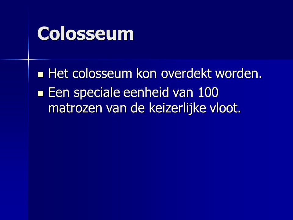 Colosseum Het colosseum kon overdekt worden. Het colosseum kon overdekt worden. Een speciale eenheid van 100 matrozen van de keizerlijke vloot. Een sp
