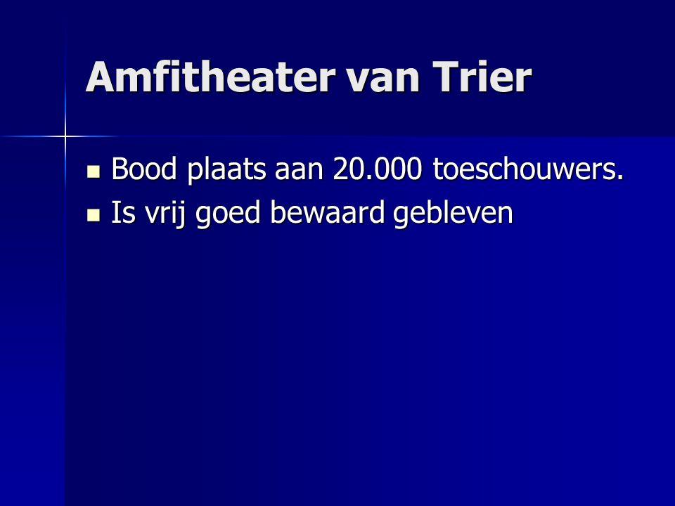 Amfitheater van Trier Bood plaats aan 20.000 toeschouwers. Bood plaats aan 20.000 toeschouwers. Is vrij goed bewaard gebleven Is vrij goed bewaard geb