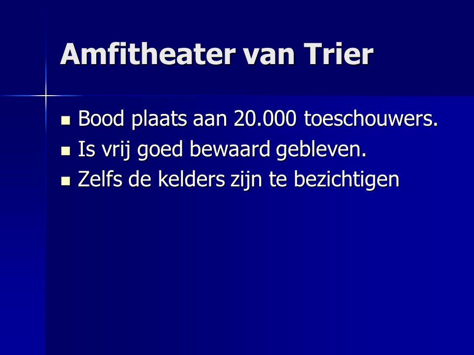 Amfitheater van Trier Bood plaats aan 20.000 toeschouwers. Bood plaats aan 20.000 toeschouwers. Is vrij goed bewaard gebleven. Is vrij goed bewaard ge