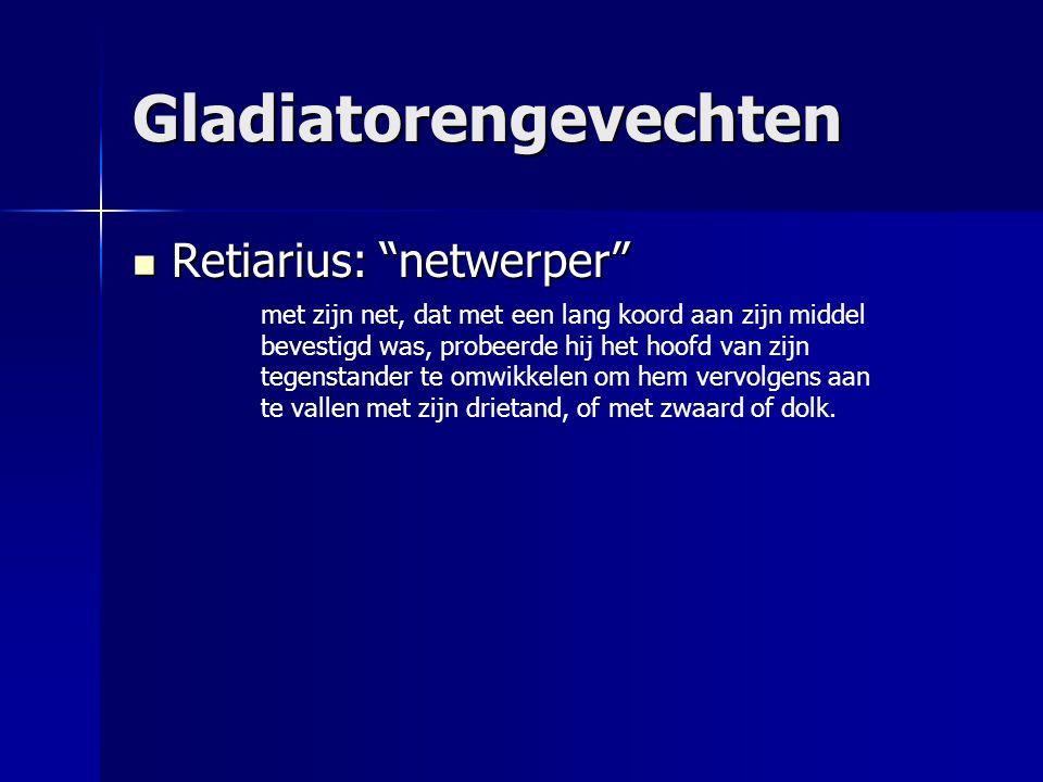 """Gladiatorengevechten Retiarius: """"netwerper"""" Retiarius: """"netwerper"""" met zijn net, dat met een lang koord aan zijn middel bevestigd was, probeerde hij h"""