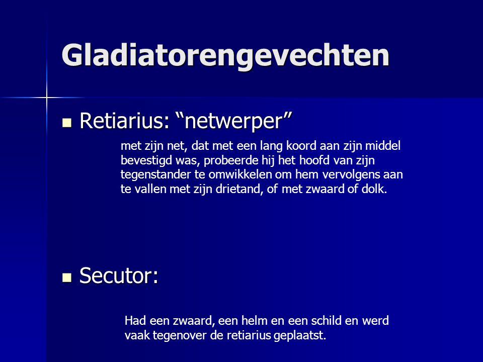 """Gladiatorengevechten Retiarius: """"netwerper"""" Retiarius: """"netwerper"""" Secutor: Secutor: met zijn net, dat met een lang koord aan zijn middel bevestigd wa"""