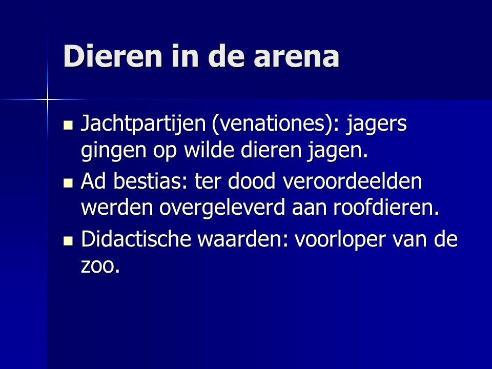 Dieren in de arena Jachtpartijen (venationes): jagers gingen op wilde dieren jagen. Jachtpartijen (venationes): jagers gingen op wilde dieren jagen. A