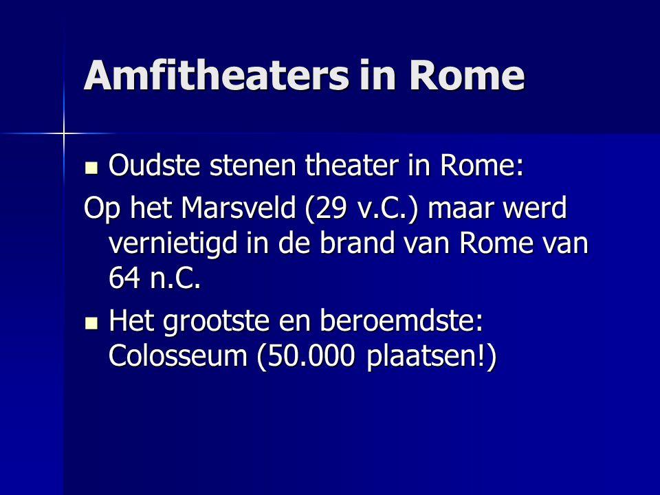 Amfitheaters in Rome Oudste stenen theater in Rome: Oudste stenen theater in Rome: Op het Marsveld (29 v.C.) maar werd vernietigd in de brand van Rome