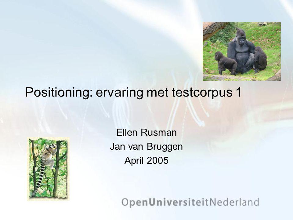 Positioning: ervaring met testcorpus 1 Ellen Rusman Jan van Bruggen April 2005