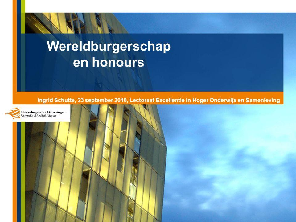 Wereldburgerschap en honours Ingrid Schutte, 23 september 2010, Lectoraat Excellentie in Hoger Onderwijs en Samenleving