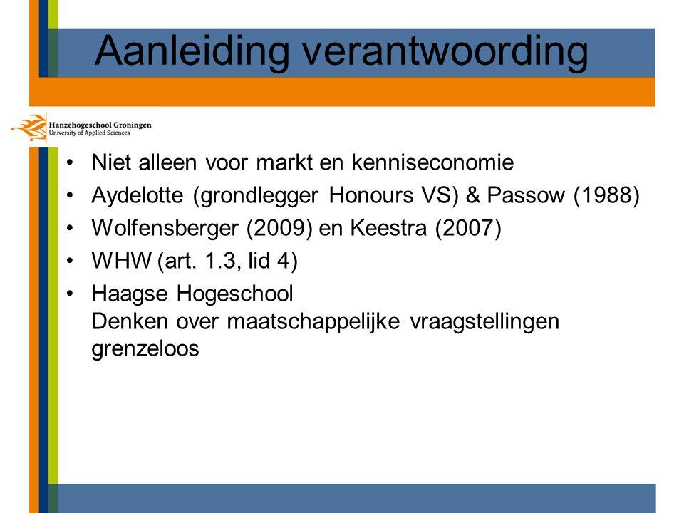 Aanleiding verantwoording Niet alleen voor markt en kenniseconomie Aydelotte (grondlegger Honours VS) & Passow (1988) Wolfensberger (2009) en Keestra
