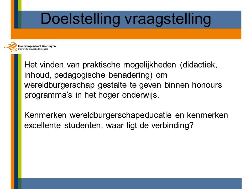 Doelstelling vraagstelling Het vinden van praktische mogelijkheden (didactiek, inhoud, pedagogische benadering) om wereldburgerschap gestalte te geven