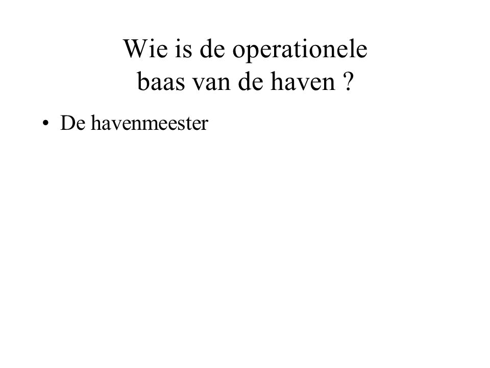 Wie is de operationele baas van de haven ? De havenmeester