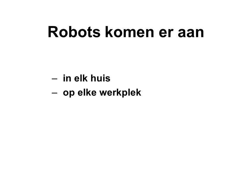 Robots komen er aan – in elk huis – op elke werkplek