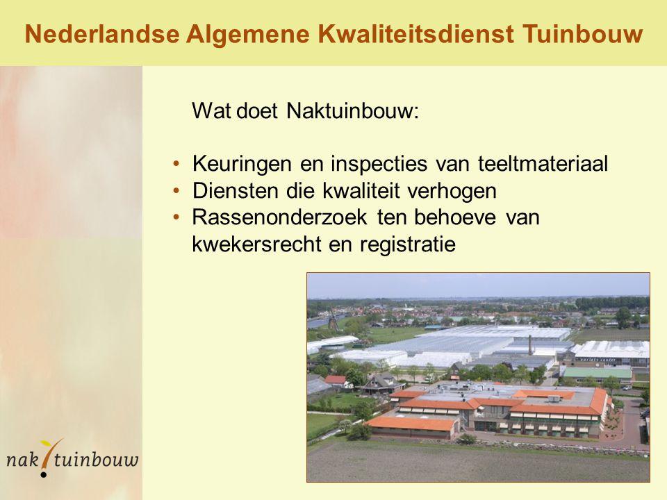 Wat doet Naktuinbouw: Keuringen en inspecties van teeltmateriaal Diensten die kwaliteit verhogen Rassenonderzoek ten behoeve van kwekersrecht en registratie Nederlandse Algemene Kwaliteitsdienst Tuinbouw