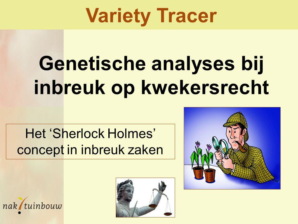Variety Tracer Genetische analyses bij inbreuk op kwekersrecht Het 'Sherlock Holmes' concept in inbreuk zaken