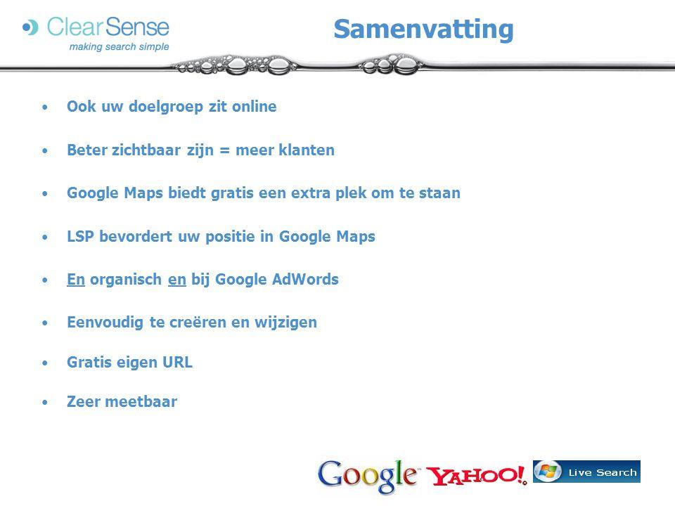 Ook uw doelgroep zit online Beter zichtbaar zijn = meer klanten Google Maps biedt gratis een extra plek om te staan LSP bevordert uw positie in Google Maps En organisch en bij Google AdWords Eenvoudig te creëren en wijzigen Gratis eigen URL Zeer meetbaar Samenvatting
