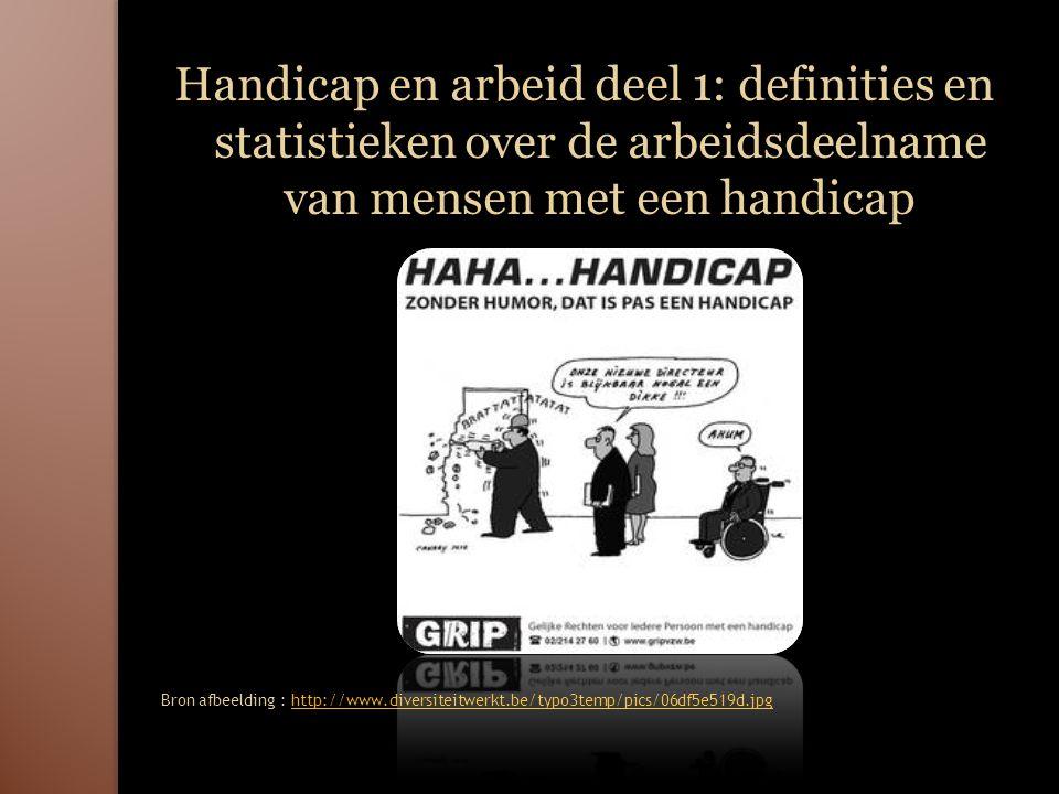 Handicap en arbeid deel 1: definities en statistieken over de arbeidsdeelname van mensen met een handicap Bron afbeelding : http://www.diversiteitwerkt.be/typo3temp/pics/06df5e519d.jpghttp://www.diversiteitwerkt.be/typo3temp/pics/06df5e519d.jpg