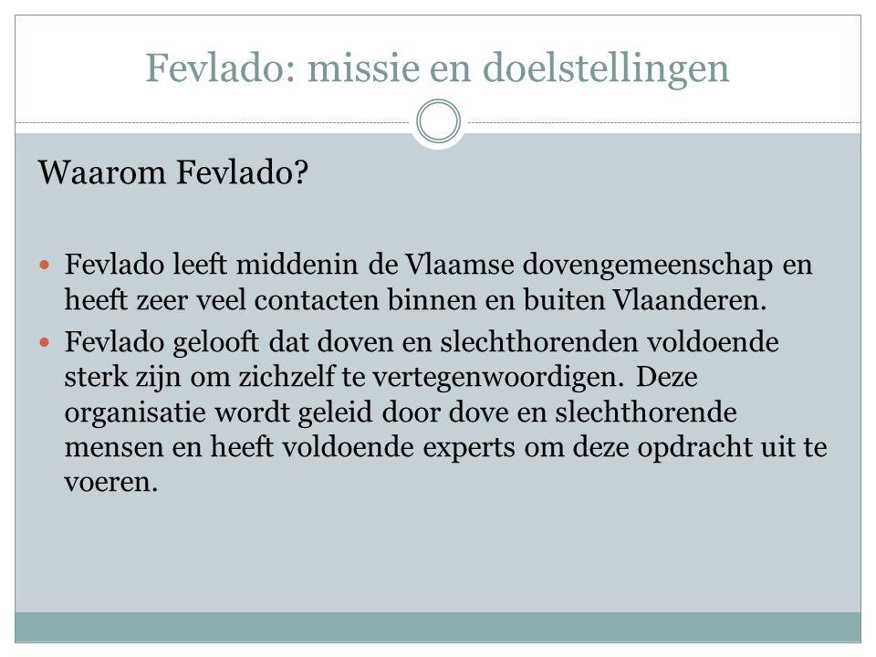 Fevlado: missie en doelstellingen Hoe gaat Fevlado dit doen? Actief beïnvloeden van het beleid (nl. de politiek en de overheid), bewustmaken van de sa