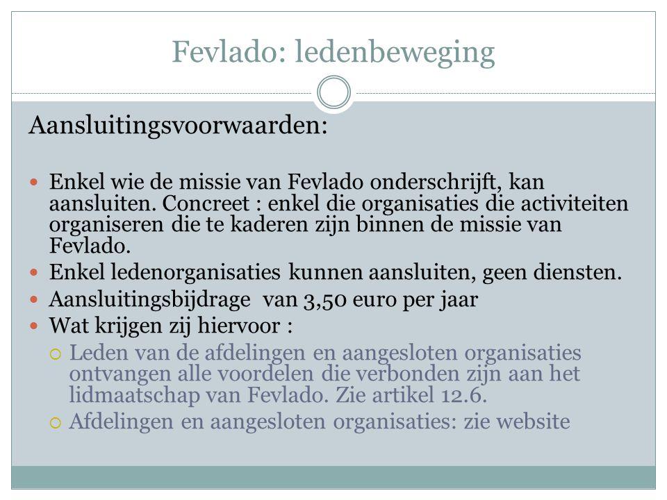 Fevlado: ledenbeweging Aansluitingsvoorwaarden: Enkel wie de missie van Fevlado onderschrijft, kan aansluiten.