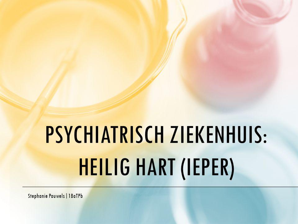PSYCHIATRISCH ZIEKENHUIS: HEILIG HART (IEPER) Stephanie Pauwels|1BaTPb