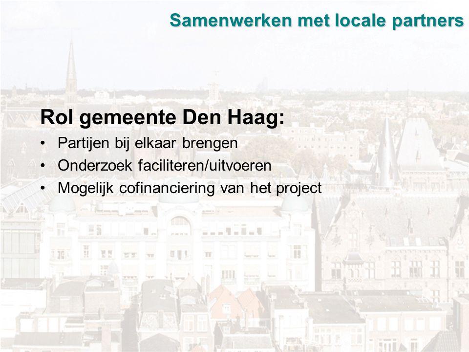 Samenwerken met locale partners Rol gemeente Den Haag: Partijen bij elkaar brengen Onderzoek faciliteren/uitvoeren Mogelijk cofinanciering van het project