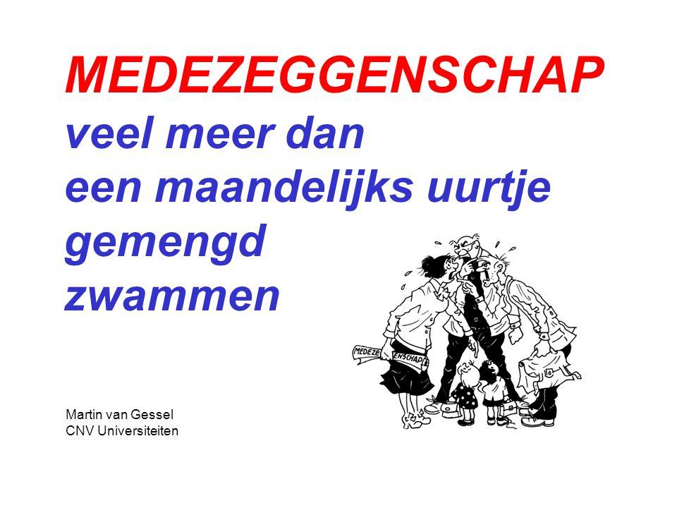 MEDEZEGGENSCHAP veel meer dan een maandelijks uurtje gemengd zwammen Martin van Gessel CNV Universiteiten
