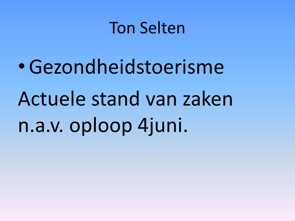 Ton Selten Gezondheidstoerisme Actuele stand van zaken n.a.v. oploop 4juni.