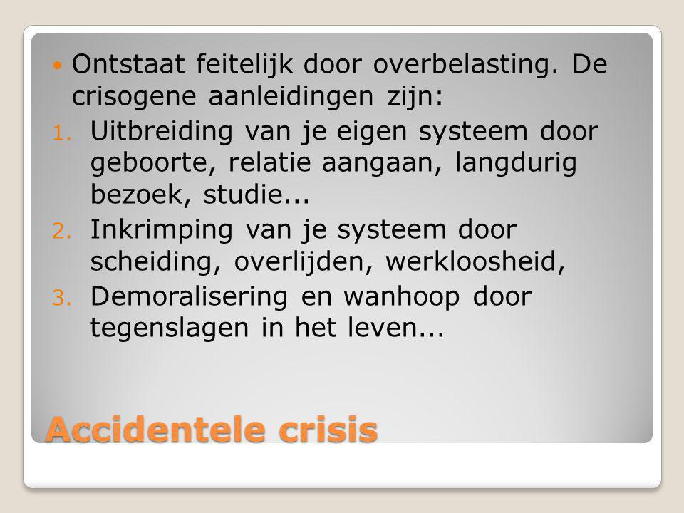 Ontwikkelingscrisis Bij fase-overgangen ontstaan feitelijk 'normale'gevoelens van verandering, onzekerheid, crisis. Mensen moeten nieuwe rollen aanler