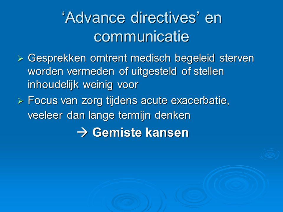 'Advance directives' en communicatie  Gesprekken omtrent medisch begeleid sterven worden vermeden of uitgesteld of stellen inhoudelijk weinig voor 
