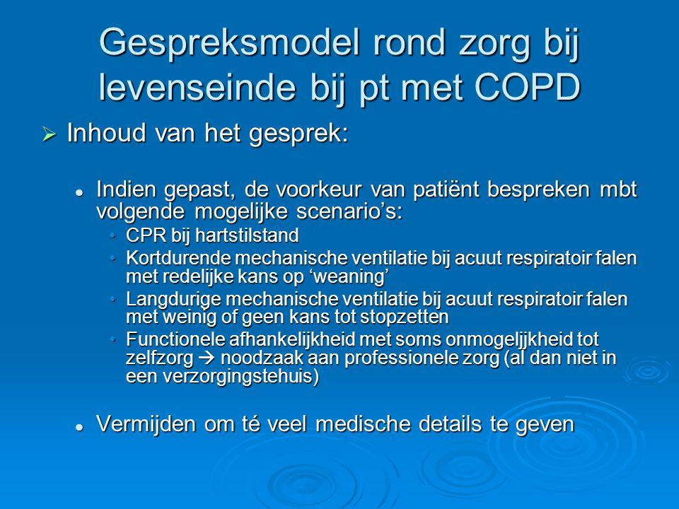 Gespreksmodel rond zorg bij levenseinde bij pt met COPD  Inhoud van het gesprek: Indien gepast, de voorkeur van patiënt bespreken mbt volgende mogeli