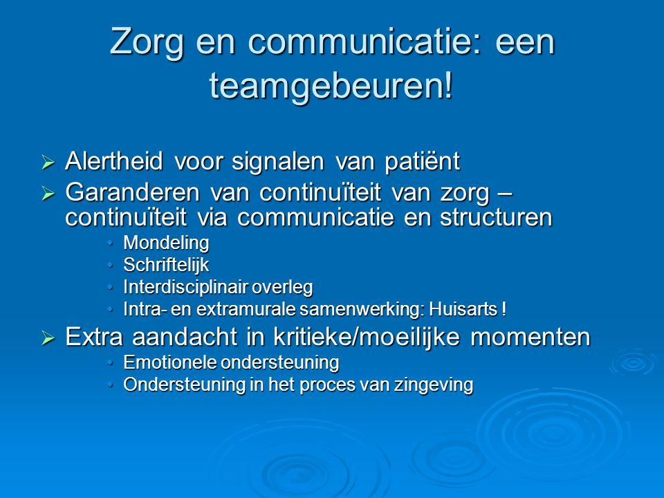 Zorg en communicatie: een teamgebeuren!  Alertheid voor signalen van patiënt  Garanderen van continuïteit van zorg – continuïteit via communicatie e