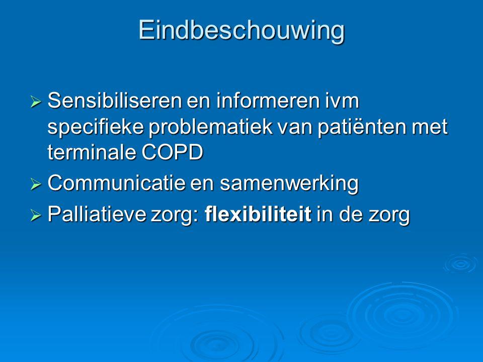 Eindbeschouwing  Sensibiliseren en informeren ivm specifieke problematiek van patiënten met terminale COPD  Communicatie en samenwerking  Palliatie