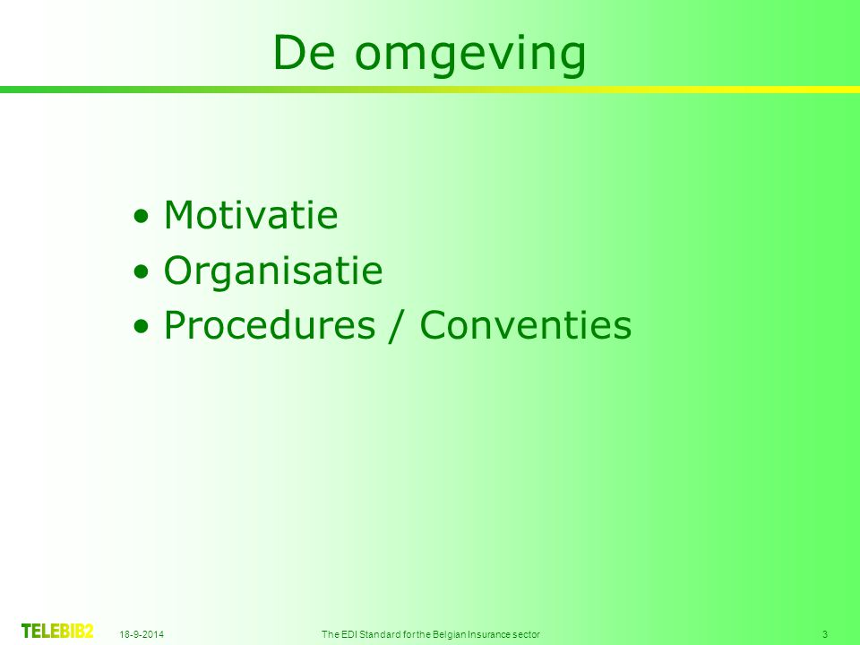 18-9-2014 The EDI Standard for the Belgian Insurance sector 4 Motivatie Via –Uitwisseling van juiste gegevens –Uitwisseling van goed gekozen gegevens –Uitsluiting van dubbele ingave De productiviteit verhogen Een sectorale aanpak (Ongewijzigd sinds 2004)
