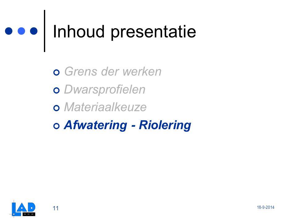 18-9-2014 11 Inhoud presentatie Grens der werken Dwarsprofielen Materiaalkeuze Afwatering - Riolering