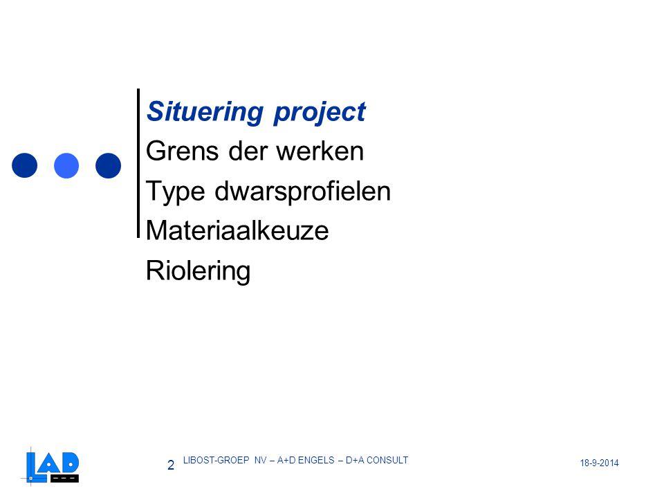 18-9-2014 2 LIBOST-GROEP NV – A+D ENGELS – D+A CONSULT Situering project Grens der werken Type dwarsprofielen Materiaalkeuze Riolering