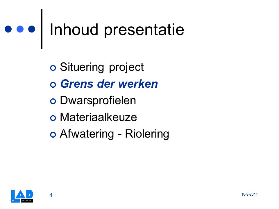 18-9-2014 4 Inhoud presentatie Situering project Grens der werken Dwarsprofielen Materiaalkeuze Afwatering - Riolering