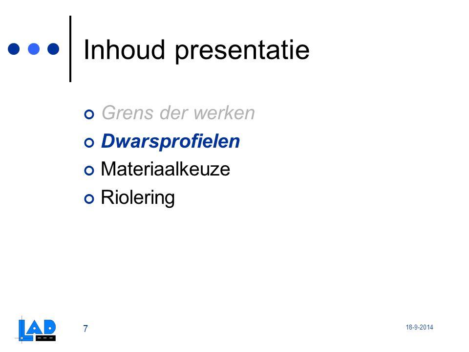 18-9-2014 7 Inhoud presentatie Grens der werken Dwarsprofielen Materiaalkeuze Riolering