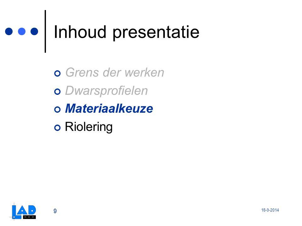 18-9-2014 9 Inhoud presentatie Grens der werken Dwarsprofielen Materiaalkeuze Riolering