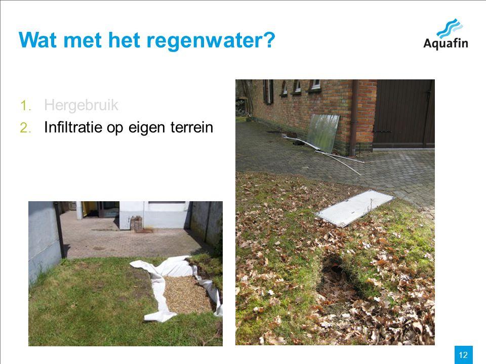 15-12-2010 Aquafin partner for all wastewater projects 12 Wat met het regenwater? 1. Hergebruik 2. Infiltratie op eigen terrein