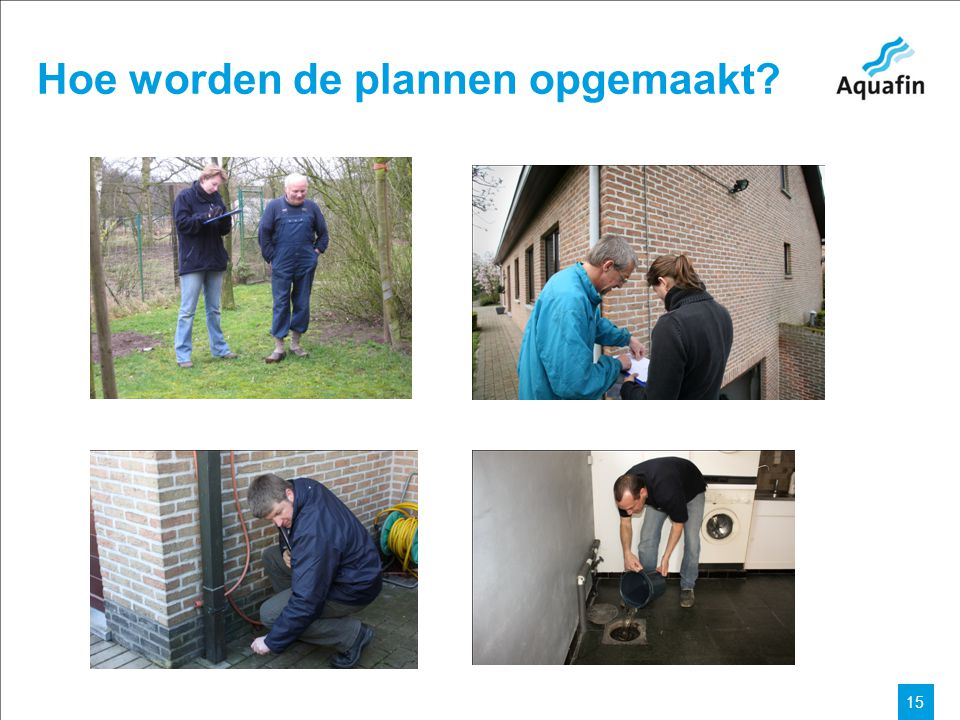 15-12-2010 Aquafin partner for all wastewater projects 15 Hoe worden de plannen opgemaakt?
