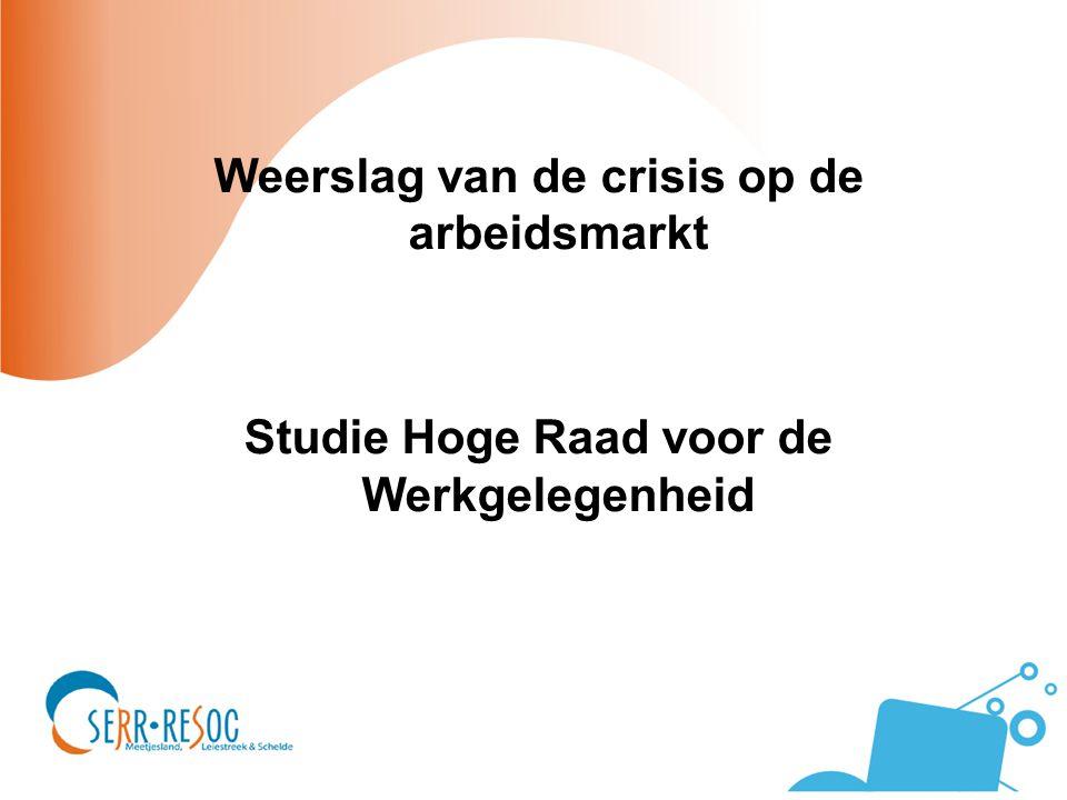 Weerslag van de crisis op de arbeidsmarkt Studie Hoge Raad voor de Werkgelegenheid