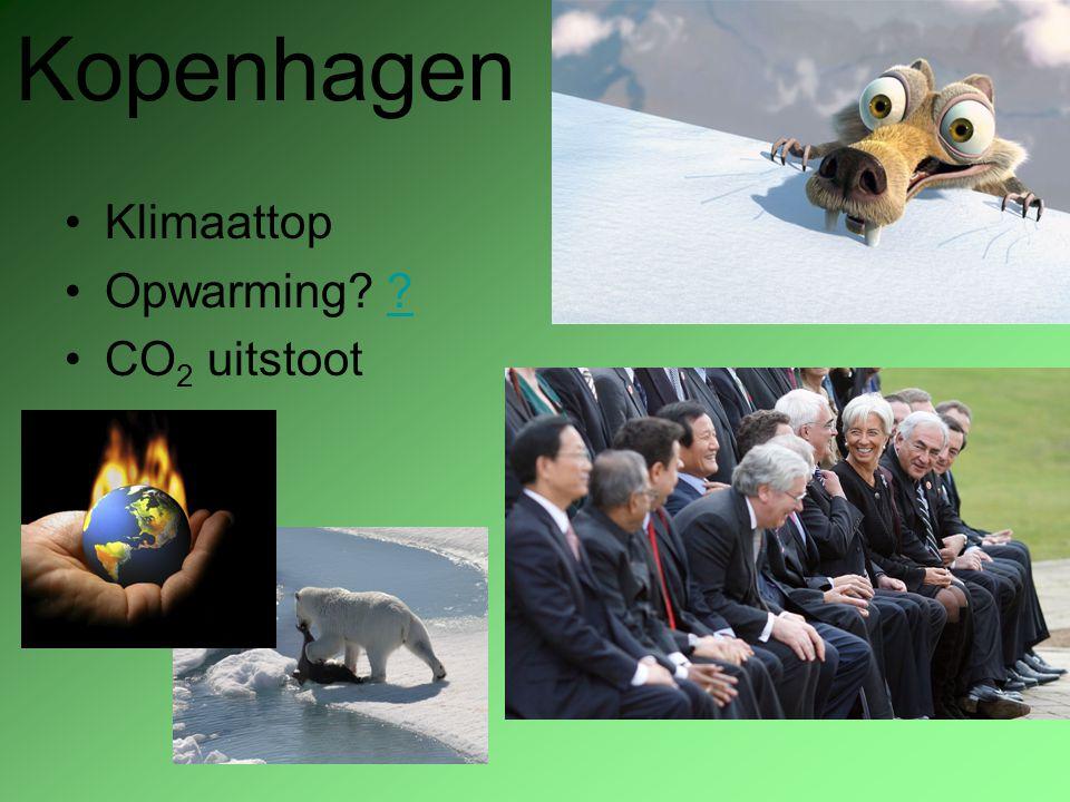 Kopenhagen Klimaattop Opwarming? ?? CO 2 uitstoot