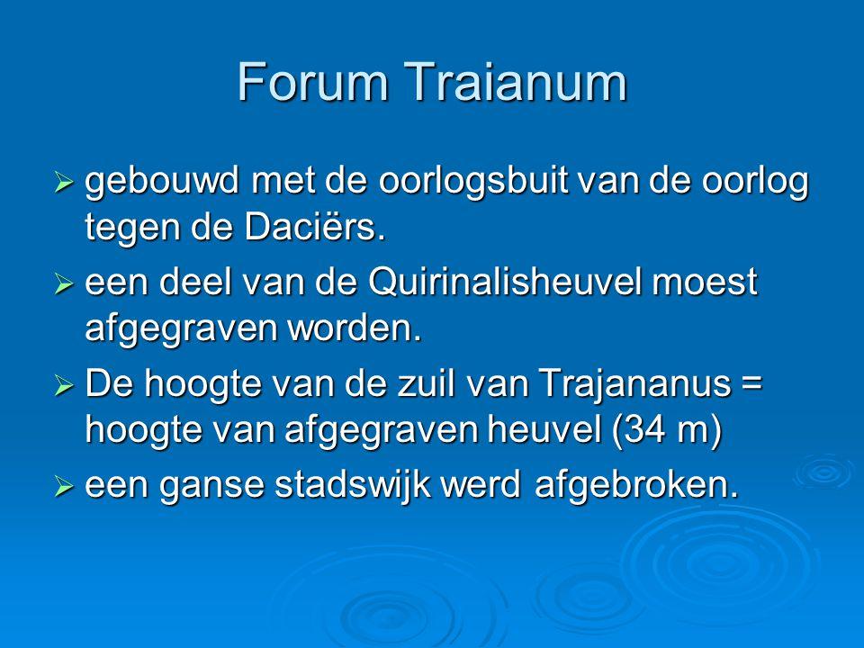 Forum Traianum  gebouwd met de oorlogsbuit van de oorlog tegen de Daciërs.  een deel van de Quirinalisheuvel moest afgegraven worden.  De hoogte va