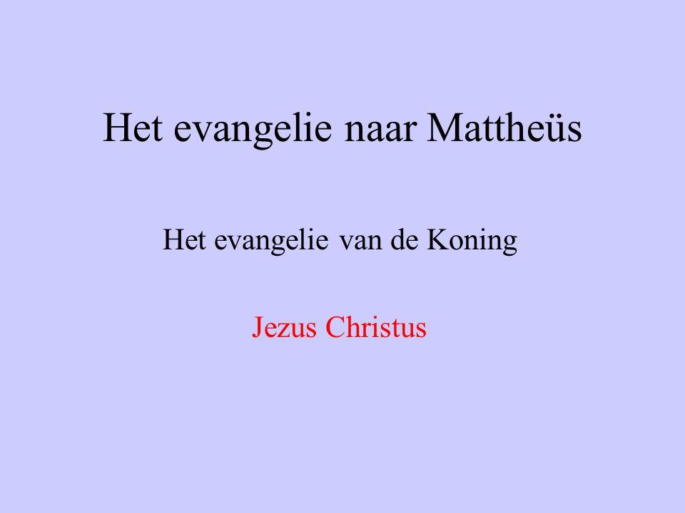 Het evangelie naar Mattheüs Het evangelie van de Koning Jezus Christus