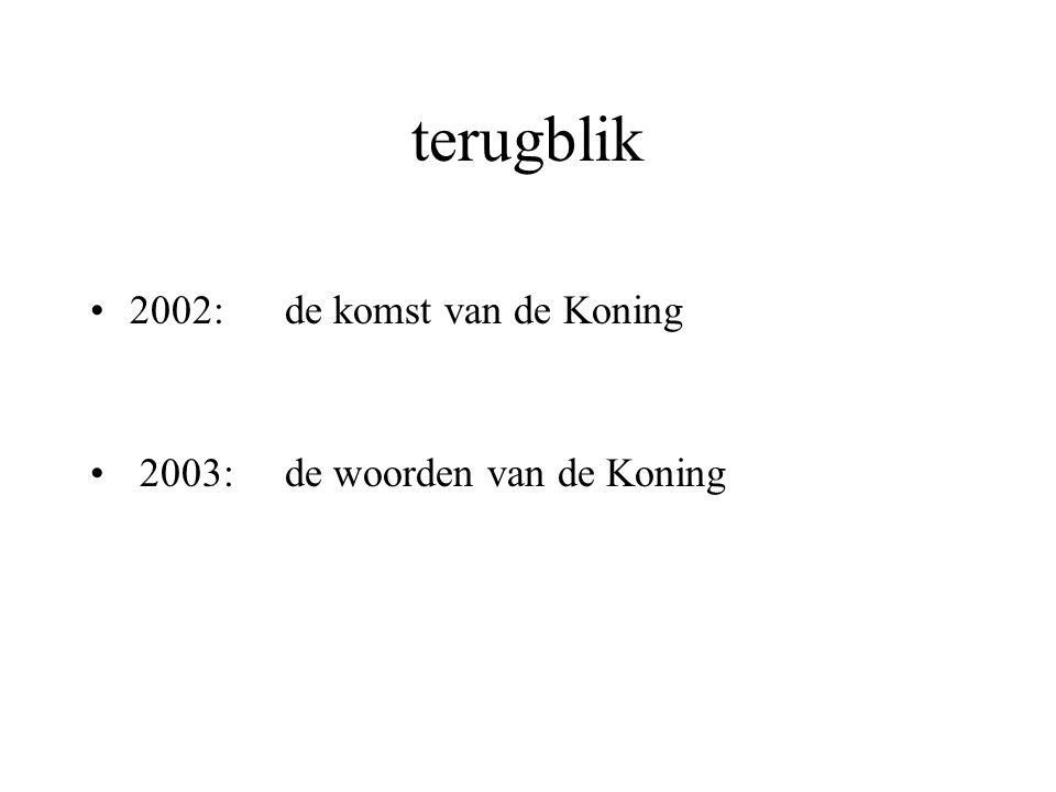 terugblik 2002: de komst van de Koning 2003: de woorden van de Koning