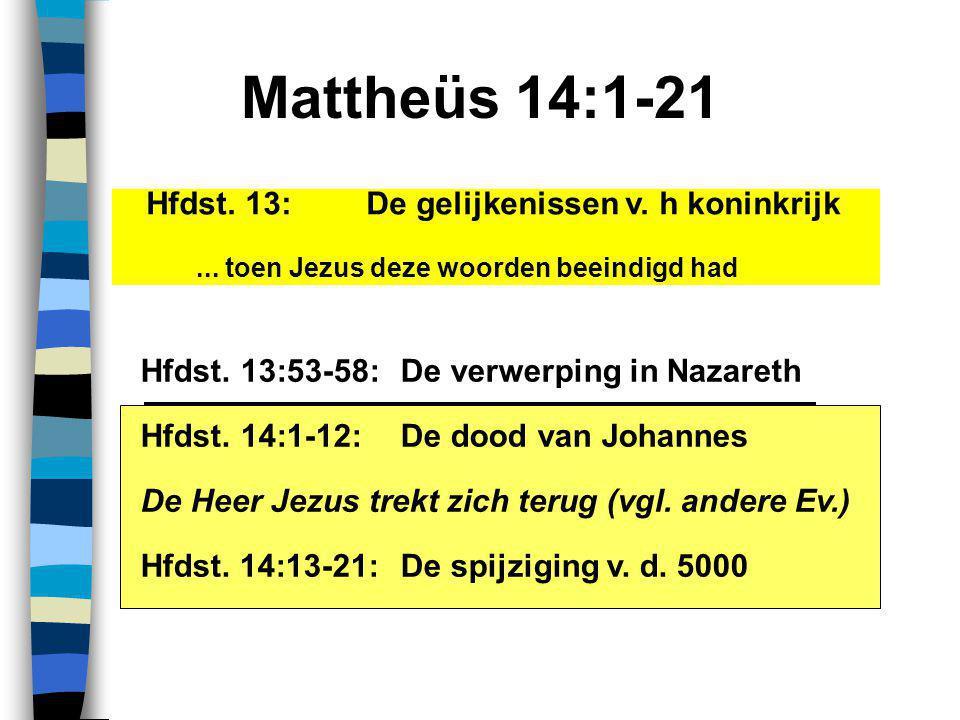 Mattheüs 14:1-21 Hfdst. 13:De gelijkenissen v. h koninkrijk...