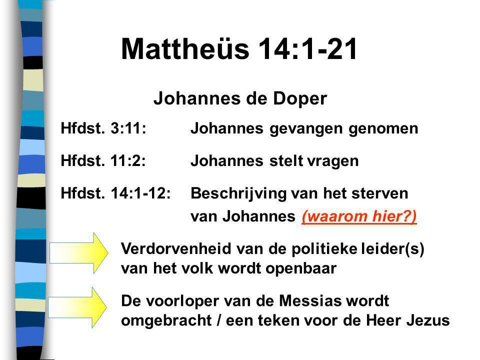 Mattheüs 14:1-21 Hfdst.3:11:Johannes gevangen genomen Hfdst.