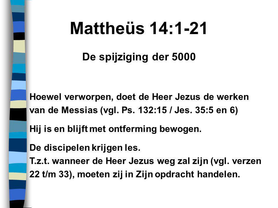 Mattheüs 14:1-21 Hoewel verworpen, doet de Heer Jezus de werken van de Messias (vgl.