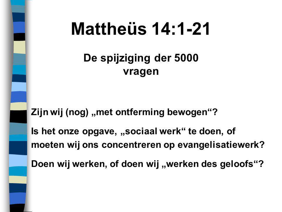 """Mattheüs 14:1-21 Zijn wij (nog) """"met ontferming bewogen ."""