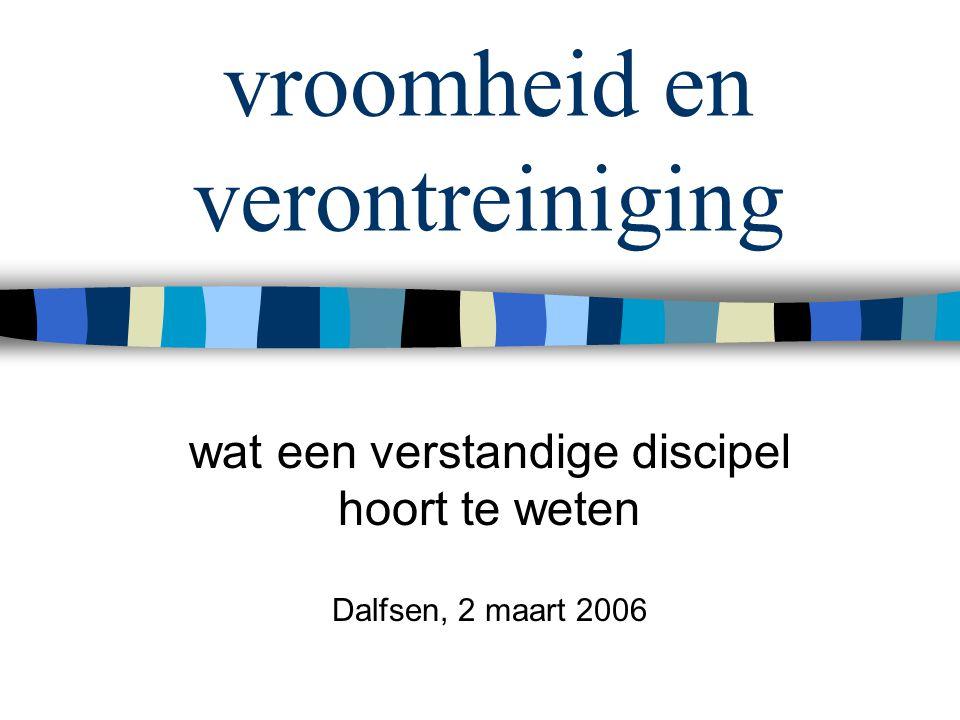 vroomheid en verontreiniging wat een verstandige discipel hoort te weten Dalfsen, 2 maart 2006