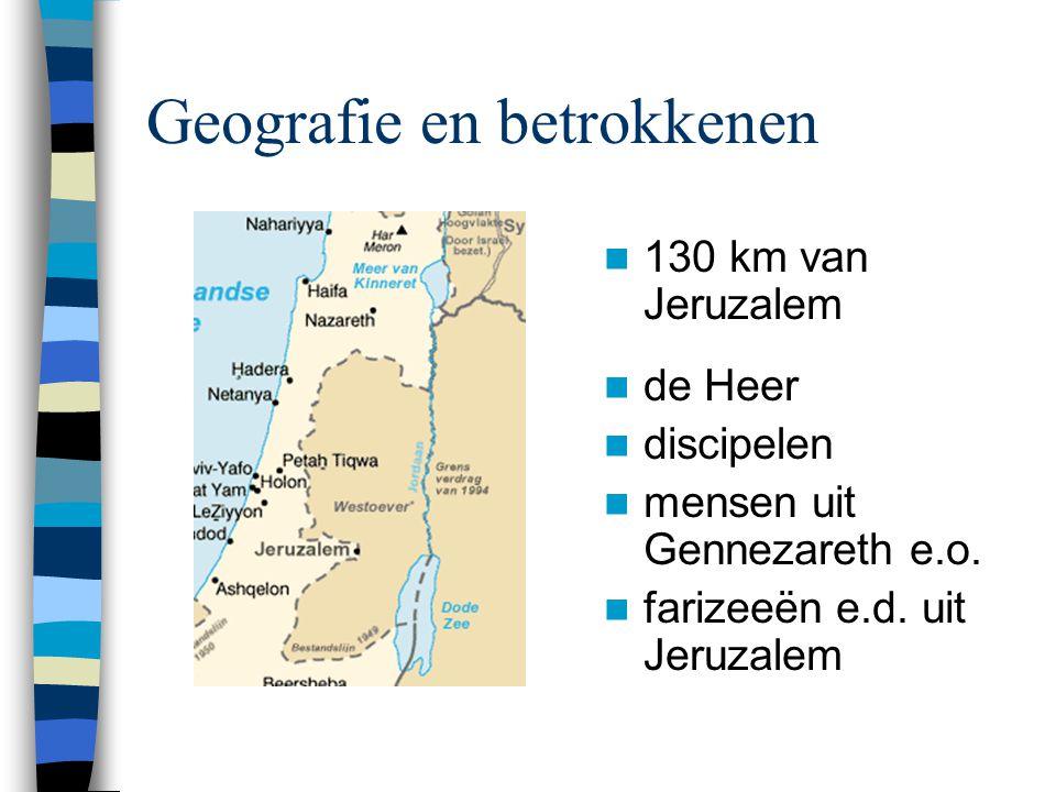 Geografie en betrokkenen 130 km van Jeruzalem de Heer discipelen mensen uit Gennezareth e.o.