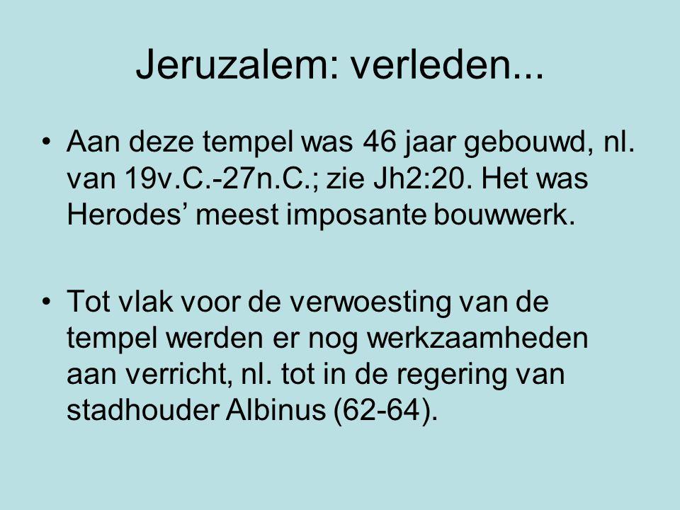 Jeruzalem: verleden... Aan deze tempel was 46 jaar gebouwd, nl.